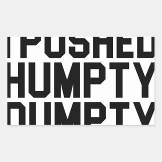 I Pushed Humpty Dumpty Rectangular Sticker