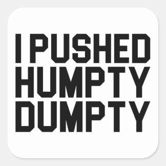 I Pushed Humpty Dumpty Square Sticker