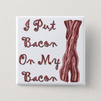 I Put Bacon On My Bacon 15 Cm Square Badge
