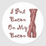 I Put Bacon On My Bacon Round Stickers