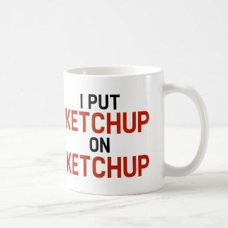 I Put Ketchup On Ketchup Coffee Mug