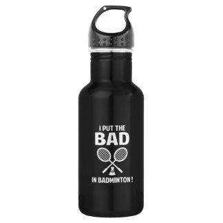 I Put The Bad In Badminton 532 Ml Water Bottle