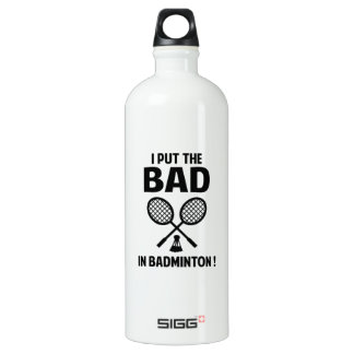 I Put The Bad In Badminton SIGG Traveller 1.0L Water Bottle