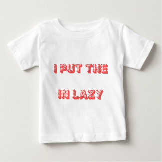I Put The (Blank) In Lazy Baby T-Shirt