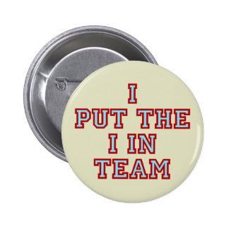 I Put the I in Team Pinback Buttons