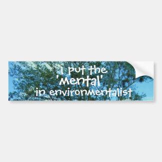 I Put the 'mental' in Environmentalist Sticker Bumper Sticker