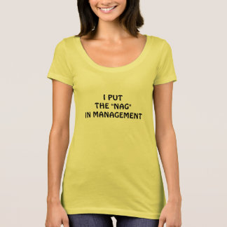 I Put the Nag in Management T-Shirt