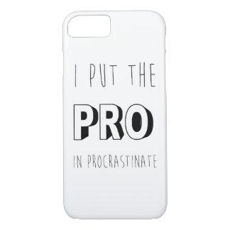I Put The Pro In Procrastinate - Funny Quote iPhone 7 Case