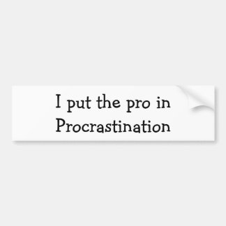 I put the pro in Procrastination Bumper Sticker