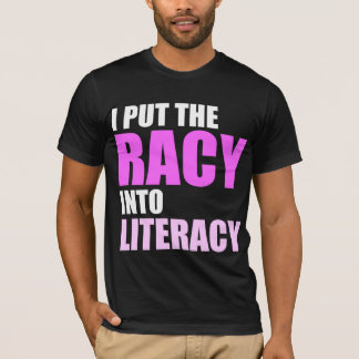 I Put the Racy Into Literacy! T-Shirt