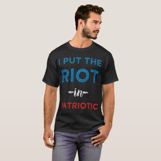 I Put the Riot in Patriotic Independence Day T-Shirt