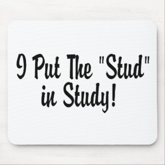 "I Put the ""Stud"" in Study! Mouse Pad"