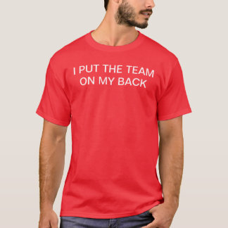 I PUT THE TEAM ON MY BACK T-Shirt