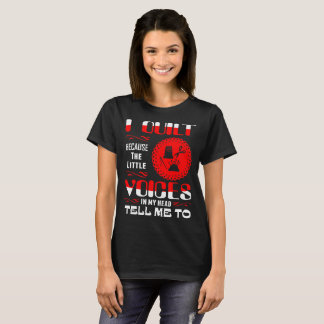 I Quilt Little Voices In My Head Tell Me To Tshirt
