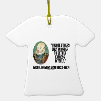 I Quote Others Better Express Myself de Montaigne Ornament