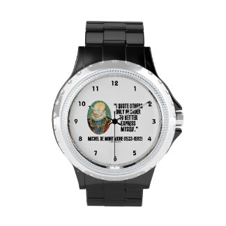 I Quote Others Better Express Myself de Montaigne Wrist Watch
