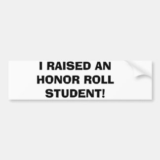 I RAISED AN HONOR ROLL STUDENT! BUMPER STICKER