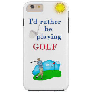 i RATHER BE PLAYING GOLF Tough iPhone 6 Plus Case