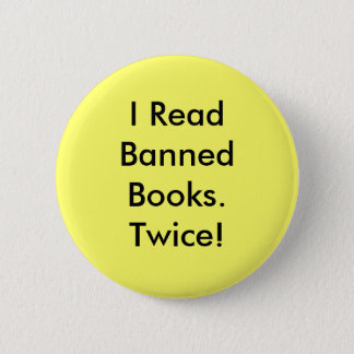 I Read Banned Books.Twice! 6 Cm Round Badge