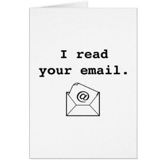 I Read Your Email. Card