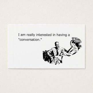 I Really, Really Want To Have A Conversation Business Card