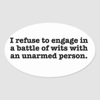 I refuse to engage in a battle with wits oval stickers