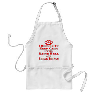 I Refuse To Keep Calm I Will Raise Hell And Break Standard Apron