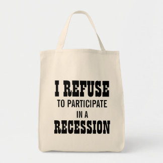 I REFUSE TO PARTICIPATE IN A RECESSION TOTE BAG