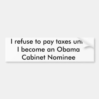 I refuse to pay taxes until    I become an Obam... Bumper Sticker