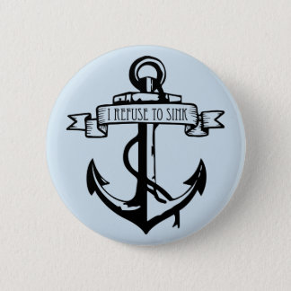 I Refuse To Sink 6 Cm Round Badge