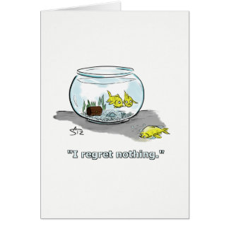 I regret nothing. The tale of a goldfish. Card