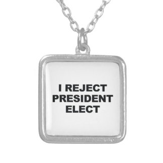 I Reject President Elect Silver Plated Necklace