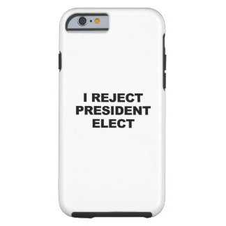 I Reject President Elect Tough iPhone 6 Case