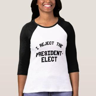 I reject the president elect -- Anti-Trump Design  T-Shirt