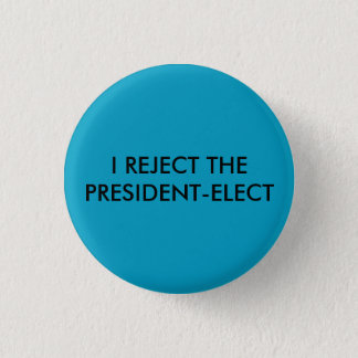 I REJECT THE PRESIDENT ELECT Buttton 3 Cm Round Badge