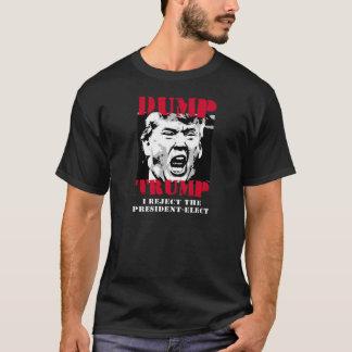 I reject the President-Elect - Dump Trump -- Anti- T-Shirt