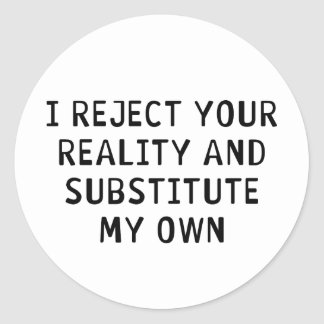 I Reject Your Reality Classic Round Sticker