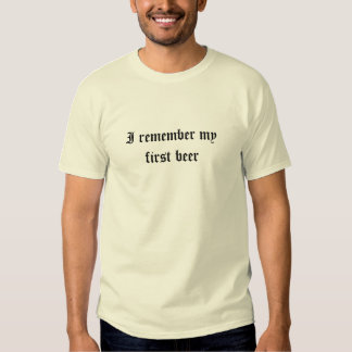 I remember my first beer shirts