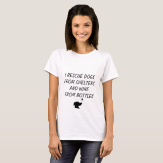 I Rescue Dogs From Shelters and Wine From Bottles T-Shirt