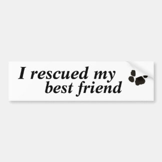 I rescued my best friend (adopted dog) bumper sticker