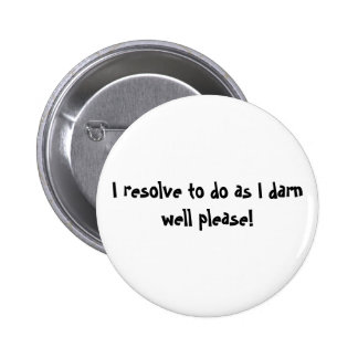 I resolve to do as I darn well please! 6 Cm Round Badge