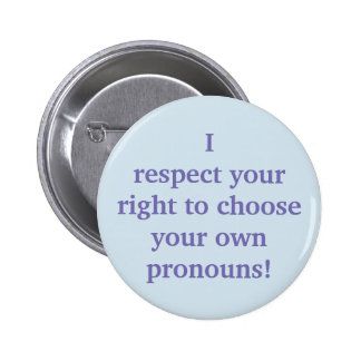 I respect your right to choose your own pronouns! 6 cm round badge