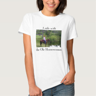 I ride with the Ole Horsewoman Shirts