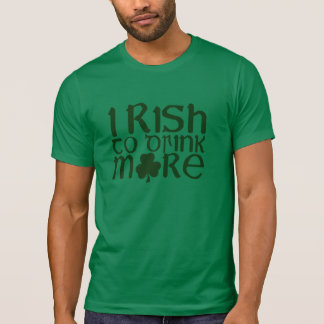 I Rish To Drink More St Patrick s Day T-Shirt