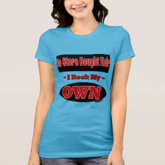 I Rock My OWN Hair T-Shirt