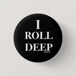 I , ROLL DEEP, [DG7] 3 CM ROUND BADGE