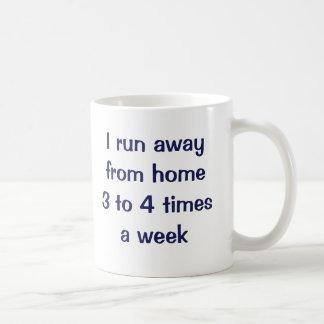 I run away from home 3 to 4 times a week. basic white mug