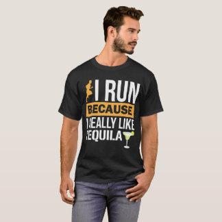 I Run because I Really Like Tequila Liquor T-Shirt