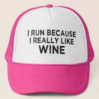 I run because I really like wine trucker hat