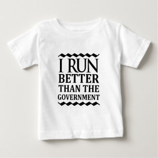 I Run Better Than The Government Baby T-Shirt